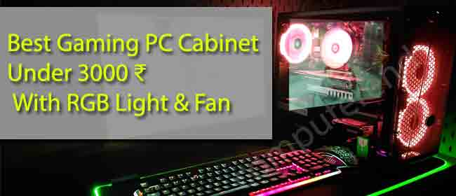 Top 7 Best Gaming Cabinet Under 3000 Rs With RGB Lights