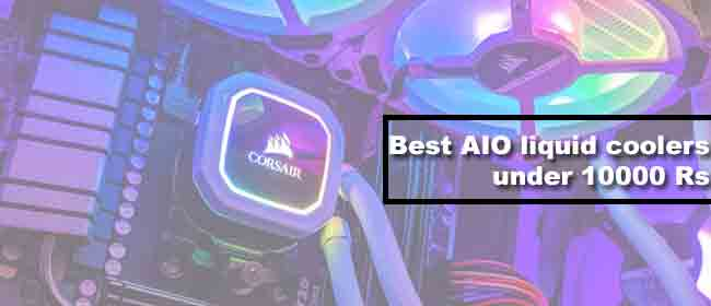 Best AIO liquid cooler under 10000 Rs