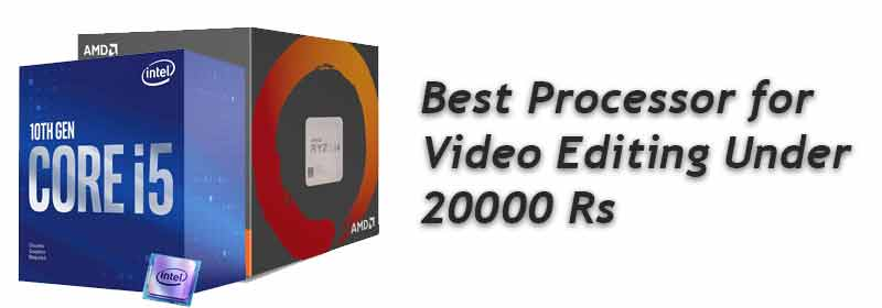Best Processor for Video Editing Under 20000 ₹