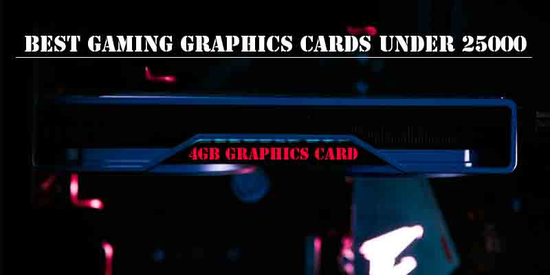 Best Gaming Graphics cards under 25000